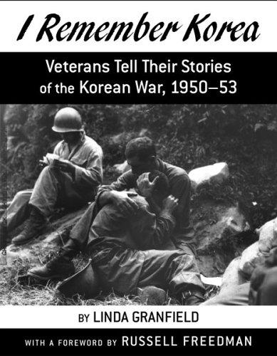 I Remember Korea: Veterans Tell Their Stories of the Korean  War, 1950-53