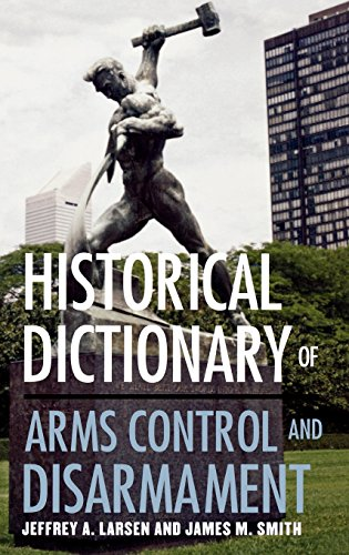 Historical Dictionary of Arms Control and Disarmament (Historical Dictionaries of War, Revolution, and Civil Unrest) (Best Weapons For Civil Unrest)