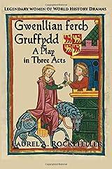 Gwenllian ferch Gruffydd, A Play in Three Acts (Legendary Women of World History Dramas) (Volume 6) Paperback