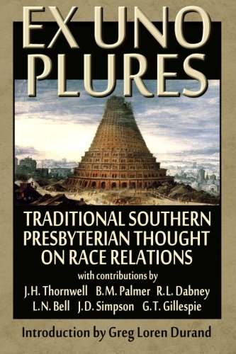 Ex Uno Plures: Traditional Southern Presbyterian Thought on Race Relations