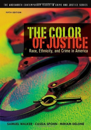 The Color of Justice: Race, Ethnicity, and Crime in America (Wadsworth Contemporary Issues in Crime and Justice) 5th Edition by Walker, Samuel; Spohn, Cassia; DeLone, Miriam published by Wadsworth Publishing Paperback