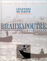 Brahmapoutre Légendes du fleuve : Tibet, Inde, Bangladesh