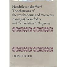 The Chansons of the Troubadours and Trouveres: A Study of the Melodies and Their Relation to the Poems by Hendrik van der Werf (1972-01-01)