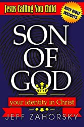 Son Of God: Your Identity In Christ - Jesus Calling You Child (Holy Bible Insights Collection Book 8)