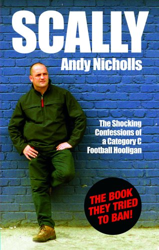 Scally: The Shocking Confessions of a Category C Football Hooligan