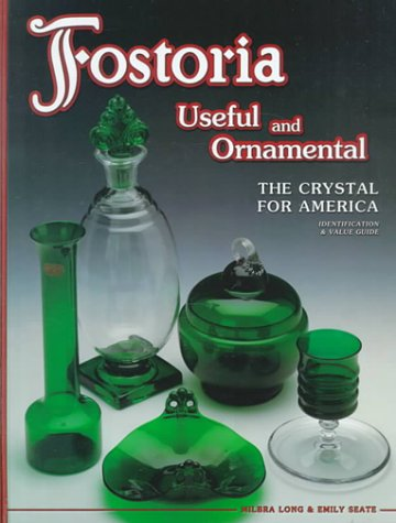 Fostoria Useful and Ornamental: The Crystal for America : Identification & Value Guide