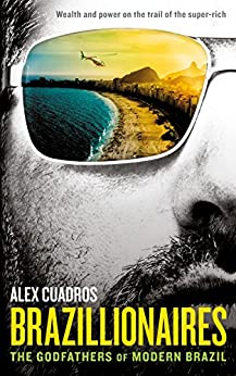Brazillionaires: The Godfathers of Modern Brazil (English Edition) por [Cuadros, Alex]