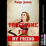 Threesome for My Friend: An FFM Erotica Story | Paige Jamey