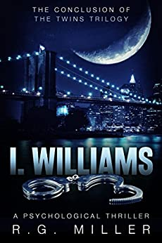I. Williams: A Psychological Thriller (The Twins Book 3) by [R.G. Miller]