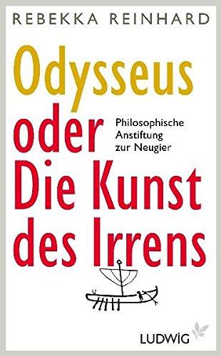 Odysseus oder Die Kunst des Irrens: Philosophische Anstiftung zur Neugier