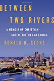 img - for Between Two Rivers: A Memoir of Christian Social Action and Ethics book / textbook / text book