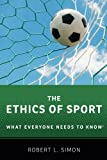 The Ethics of Sport: What Everyone Needs to Know®