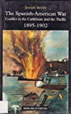Spanish-American War 1895-1902, The, Conflict in the Caribbean and the Pacific, Smith, Joseph, 058204300X