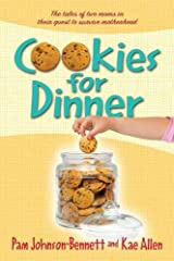 Cookies for Dinner: The Tales of Two Moms in Their Quest to Survive Motherhood Paperback