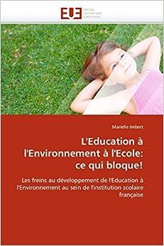 Book L'Education à l'Environnement à l'Ecole: ce qui bloque!: Les freins au développement de l'Education à l'Environnement au sein de l'institution scolaire française (Omn.Univ.Europ.) (French Edition)