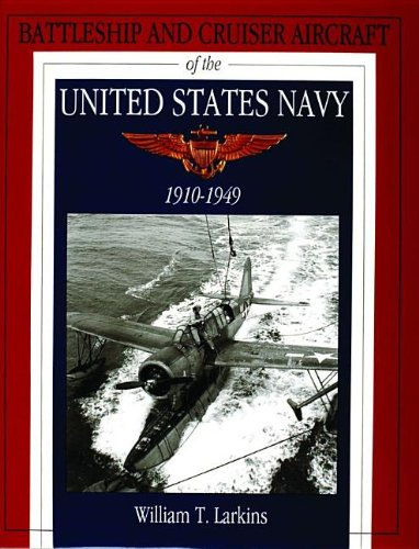 Battleship and Cruiser Aircraft of the United States Navy 1910-1949: (Schiffer Military History)