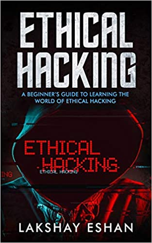 Ethical Hacking: A Beginners Guide To Learning The World Of