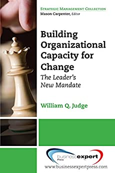 Building Organizational Capacity For Change The Leader S New Mandate