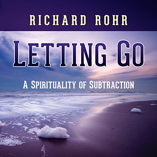 Letting Go: A Spirituality of Subtraction (Richard Rohr Audio)