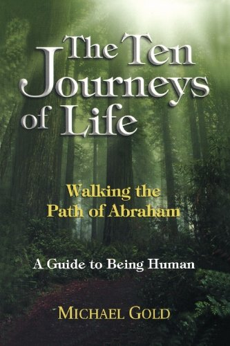 The Ten Journeys of Life: Walking the Path of Abraham A Guide to Being Human