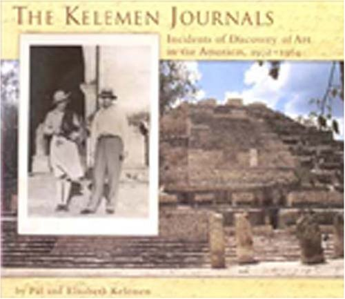 The Kelemen Journals: Incidents Of Discovery Of Art In The Americas, 1932-1964