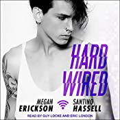 Hard Wired: Cyberlove Series, Book 3 | Megan Erickson, Santino Hassell