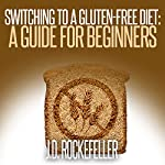 Switching to a Gluten-Free Diet: A Guide for Beginners | J.D. Rockefeller