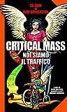 Image de Critical Mass - Noi siamo il traffico: 20 anni di bike revolution (Italian Edition)