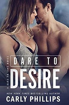 Dare to Desire (Dare to Love Book 2) by [Phillips, Carly]