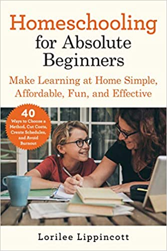 Amazon.com: Homeschooling for Absolute Beginners: Make Learning at Home  Simple, Affordable, Fun, and Effective (9781510765207): Lippincott,  Lorilee: Books