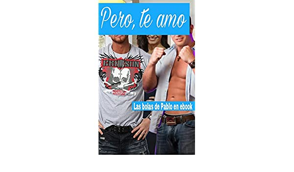 Pero, te amo eBook: en Ebook, Las Bolas de Pablo: Amazon.es ...