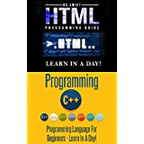Computer Programming:  HTML Programming and C ++ - Learn In A Day Series: Box Set Guide