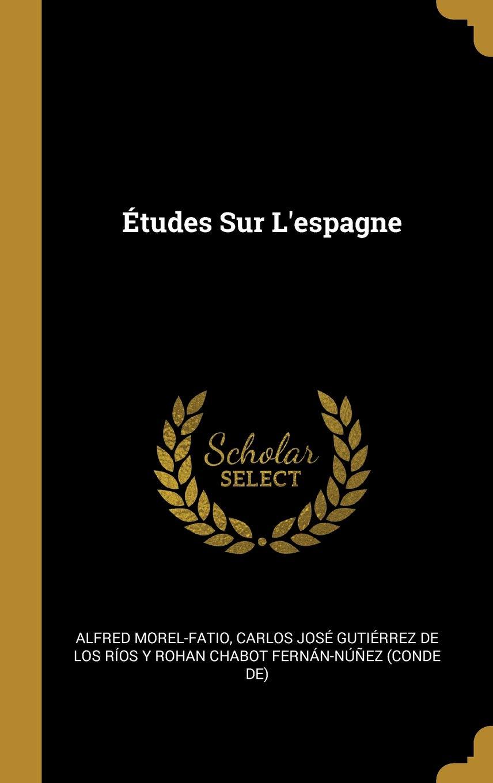 Études Sur Lespagne: Amazon.es: Alfred Morel-Fatio, Carlos ...