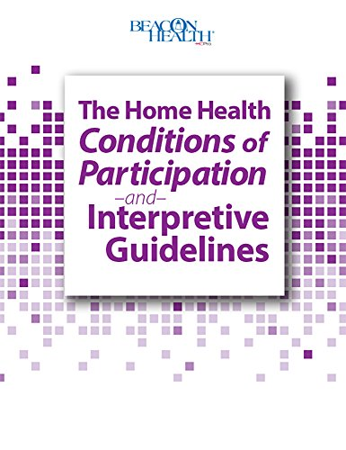 The Home Health Conditions of Participation and Interpretive Guidelines, 2014 Edition (Conditions Of Participation Home Health Interpretive Guidelines)