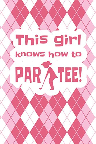 This Girl Knows How To Par Tee: 6 x 9 Blank College Ruled Lined Notebook For Girls Who Love Golf