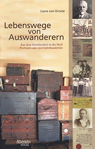 Lebenswege von Auswanderern: Aus dem Steinlachtal in die Welt - Portraits aus zwei Jahrhunderten