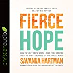 Fierce Hope: Why the Only Truth Worth Living for Is Greater Than the Empty Promises of Our Chaotic World | Savanna Hartman