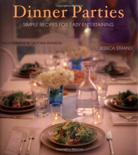 Dinner Parties: Simple Recipes for Easy Entertaining