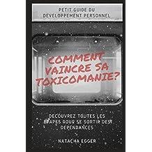 Petit Guide de Développement personnel - COMMENT VAINCRE SA TOXICOMANIE?: Découvrez toutes les étapes pour se sortir des dépendances