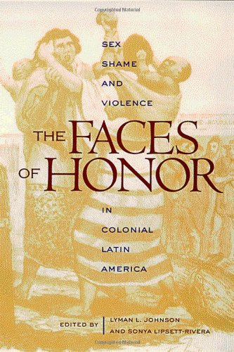 The Faces of Honor: Sex, Shame, and Violence in Colonial Latin America (Diálogos Series)
