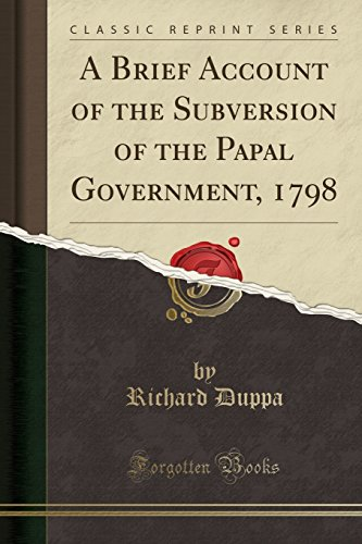 A Brief Account of the Subversion of the Papal Government, 1798 (Classic Reprint) by Forgotten Books