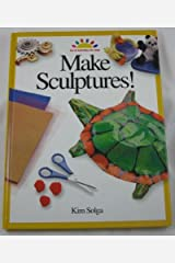 Make Sculptures (ART AND ACTIVITIES FOR KIDS) Hardcover
