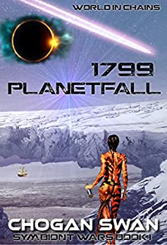 1799 Planetfall: Symbiont Wars Book I (Symbiont Wars Universe) by [Swan, Chogan]