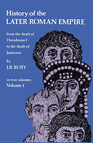 History of the Later Roman Empire: From the Death of Theodosius I to the Death of Justinian (Volume 1)