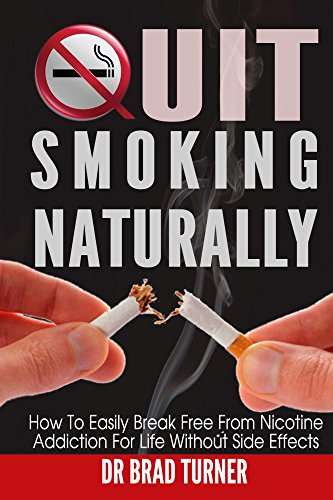 Quit Smoking: Naturally: How To Break Free From Nicotine Addiction For Life Without Side Effects (Stop The Smoking  Habit Permanently, The Easy Way, No ... Smoking Hypnosis, Stop Smoking Now, Cancer) (Smoking Effects)