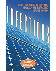 Infectious: How to Connect Deeply and Unleash the Energetic Leader Within