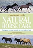 Down-To-Earth Natural Horse Care-Keeping Your Horse as Best Suits His Mind, Body, and Soul