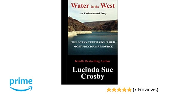 Water In The West The Scary Truth About Our Most Precious Resource  Water In The West The Scary Truth About Our Most Precious Resource An  Environmental Essay Lucinda Sue Crosby  Amazoncom Books