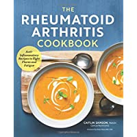 The Rheumatoid Arthritis Cookbook: Anti-Inflammatory Recipes to Fight Flares & Fatigue