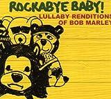 : Rockabye Baby! Lullaby Renditions of Bob Marley